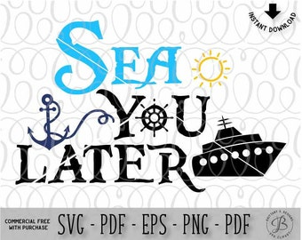 Sea You Later SVG, Summer SVG, Vacation SVG, sea svg, beach svg, cruise svg, summer cut file svg, svg files
