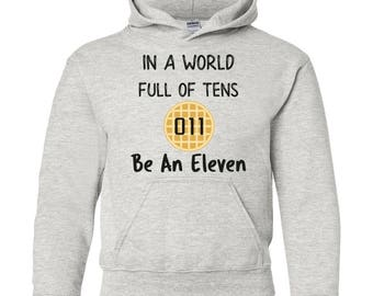 In A World Full of Tens Be An Eleven Hoodie For Men | Waffle Eleven Hoodie for Boys | Girls Hoodie | Eleven Womens Hoodie | Waffle Design