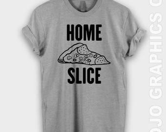 Home Slice Pizza Shirt - Pizza Shirts, Pizza Lovers Shirt, I Do It For The Pizza, Pizza Shirts, Pizza Shirt, Workout Shirt, Pizza,Taco Shirt