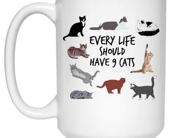 Every Life Should Have 9 Cats - Funny Mug For Crazy Cat People - Cat Lovers Coffee Cup 15 oz