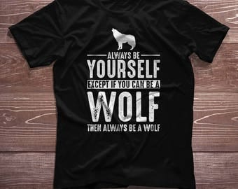 Wolf Shirt - Always Be Yourself - Wolf Gift T-Shirt Spirit Animal