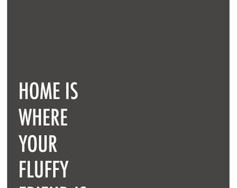 Home Is Where Your Fluffy Friend Is Print