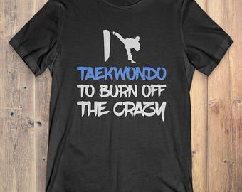 Taekwondo T-Shirt Gift: I Taekwondo To Burn Off The Crazy