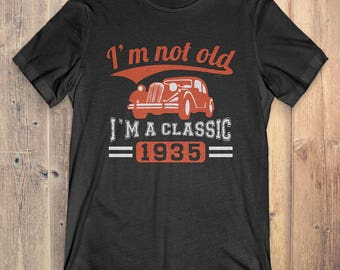 1935 Classic Birthday T-Shirt Funny Gift: I'm Not Old, I'm A Classic 1935