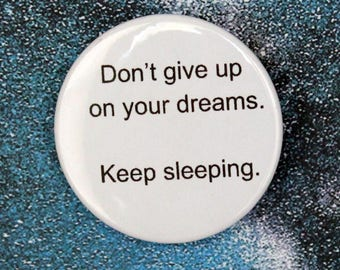 Don't Give Up On Your Dreams Quote Pin/Button, Magnet, or Keychain