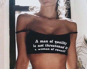 A man of quality is not threatened by a woman of equality.