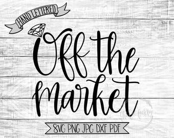 Off The Market SVG / Hand Lettered / Hand Drawn / Engagement Announcement Cut File