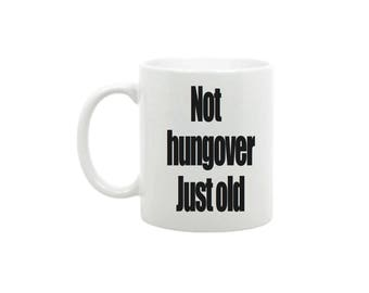 Not hungover, just old Mug