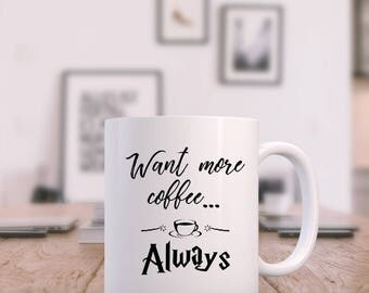 Harry Potter Mug, Always, Coffee, Harry Potter Gift for Her Gift for Him, Hogwarts, Patronus, Expecto Patronum, Want More Coffee Mug