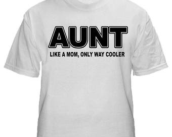 AUNT Like A Mom, Only Way Cooler T-Shirt