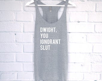 Dwight, You Ignorant Slut Tank Top, The Office Shirt, Dwight Schrute Farms, Dunder Mifflin, Michael Scott, The Office Tee, Pam Jim