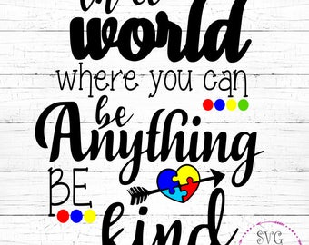 In a World where you can be Anything Be Kind SVG, Be Kind Autism Awareness SVG, Be Kind SVG