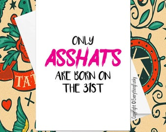 Only ASSHATS Are Born on The 31st © ** Choose Your Phrase and Month Date ANY Combination ** / Funny Birthday Card / Custom Greeting Card