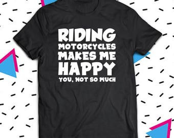 Riding Motorcycles Makes Me Happy, Biker Girl Shirt, Biker Chick Shirt, Biker Shirt, Motorcycle Shirt, Motorcycle Rider Gift