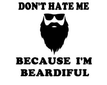 Don't hate me because I'm Beardiful decal sticker Laptop Car Truck woods bearded villain man hair respect mustache ride label growth natural