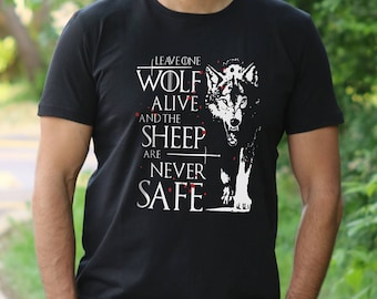 Game of Thrones Arya Stark T-Shirt Leave One Wolf Alive And The Sheep Are Never Safe GOT shirt Game of Thrones tshirt Arya quotes shirt
