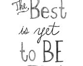 The Best is Yet to Be Inspirational Typography Saying
