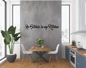 No Bitchin' in My Kitchen Wall Decal, Kitchen Wall Decal, Kitchen Decal, Kitchen Vinyl Decal, Kitchen Wall Decor, Kitchen Wall Stickers Home