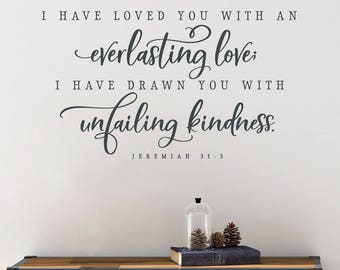 I have loved you with an everlasting love; i have drawn you with unfailing kindness Wall Decal, Jeremiah 31:3 Scripture Verse Decor