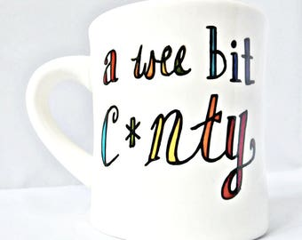 Wee Bit C*nty, funny coffee mugs for women, best friend gifts for women, snarky, personalized, inappropriate, naughty, swear words, rude