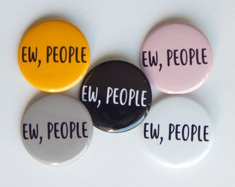"""Ew People, Funny Pin, Sarcasm, Nerdy Geek Meme Pins, Pins For Jacket, Backpack Buttons, Funny Fridge Magnet, Party Favor Pins  1.5"""" (38mm)"""