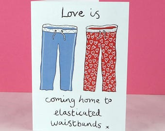 Comfy pants Anniversary card. This funny valentine, wedding or anniversary card celebrates the comfort of elasticated waistbands.Couple card