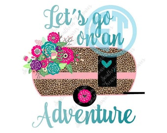 Let's Go on an Adventure leopard floral camper Sublimation Heat Transfer Pre Made DIY Iron On Personalized HTV Vinyl You Choose