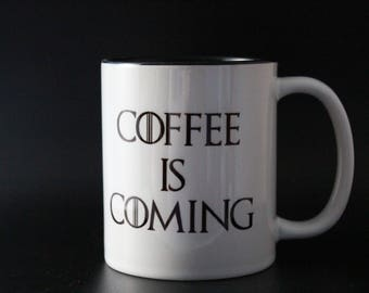 Game Of Thrones, Coffee is Coming, House of Stark, GOT, GOT Gift GOT quote, Cup