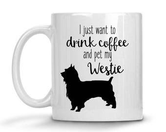 Coffee Mug, Westie Coffee Mug, Pet Coffee Mug, All I want to do is drink Coffee and pet my Westie