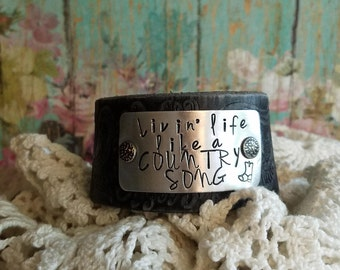 Livin' LIFE Like a COUNTRY SoNg> Hand Stamped Distressed Leather Cuff Bracelet/ Boho/ Rustic/ Free Spirit/ Country Cowgirl/ Cowboy Boots