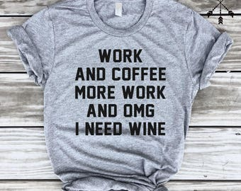 Work And Coffee More Work And OMG I Need WINE, Funny Tee Shirt, Adulting Shirt, Workout Tee, Monday Tee Shirt, Work Shirt, FREE Ship