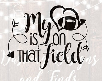 DIGITAL DOWNLOAD my heart is on that field - football mom svg - football mom shirt - football svg - silhouette - cricut - svg files