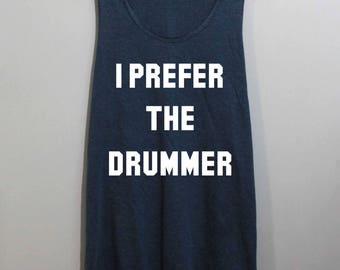 I Prefer The Drummer Shirt Tank Top Singlet Tunic TShirt T Shirt