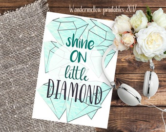 NEW Shine on little diamond Quote Printable for home, dorm and office decor!  Back to school wall art,  printable for gift,   quotes