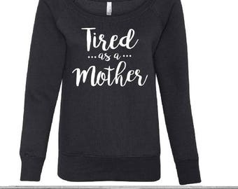 FREE shipping - Tired As A Mother Off the Shoulder Sweatshirt