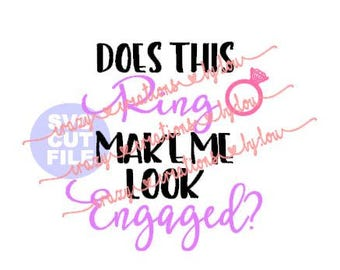 Does this ring make me look engaged? digital cut file for htv-vinyl-decal-diy-plotter-vinyl cutter-craft cutter-.SVG -.DXF  & JPEG format