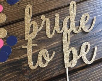 Bride To Be Cake Topper - Bridal Shower - Bridal Shower Cake Topper - Bride Cake Topper - Bridal Shower Decor - Gold Bridal Shower
