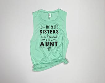 Only The Best Sisters Get Promoted To Aunt, Pregnancy Announcement, Best Friend Gift, Big Sister Shirt, Little Sister Shirt, Best Aunt Ever