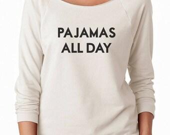 Pajamas All Day Tshirt Women Funny Graphic Sweatshirt Gifts Women Tumblr Slogan Sweatshirt Off Shoulder Sweater Men Shirt Women Sweatshirt