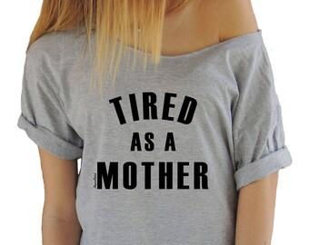 Tired As A Mother Shirt Off Shoulder T-shirt Funny Mother T-shirts Slouchy Humor Shirt Brunch Shirt No Hood Like Motherhood Tshirt Mom Gift