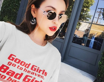 Funny T shirts Good Girls Go To Heaven Bad Girls go Backstage Gift for Her Cool T shirts Birthday Gift Instagram Tumblr T shirt Graphic Tee