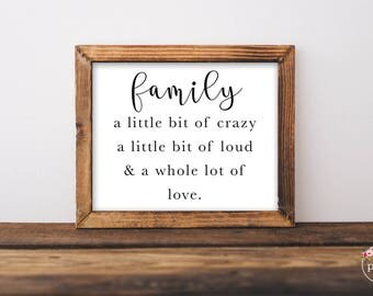 Family a little bit of crazy, a little bit loud and a whole lot of love. Printable- Instant Download