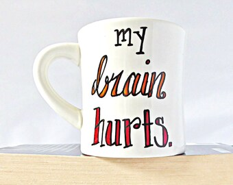 My Brain Hurts, Funny Mug, Funny Doctor Gift, academic, neuroscience, neurology, physics, chemistry, science gift, psychology, human anatomy