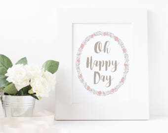 Oh Happy Day Print, Happy Day Sign, Floral and Calligraphy Print, Home Decor, Nursery Decor