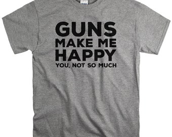 Gun Gift - Guns Shirt for Men Guns Make Me Happy Shirt - Tshirt - Gifts for Dad Grandpa or Son
