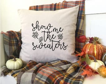 "Show Me the Sweaters Sweater Weather Cool Weather Pumpkins Leaves Hayrides Fall Decor 18x18"" Farmhouse Autumn Cottage Fixer Upper Halloween"