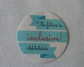 The Future Is Inclusive! #AskAnAutistic round matte paper sticker