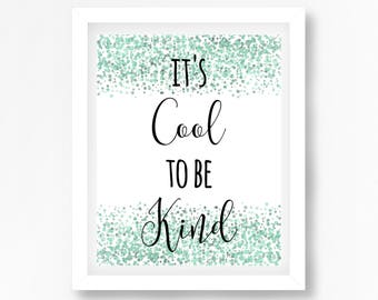 its cool to be kind print kindess wall art kindness quote print positive