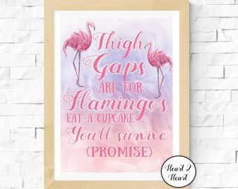 Thigh Gaps Are For Flamingos - Eat A Cupcake You'll survive (promise) Quote,Home,Decor,Funny,Wall Art