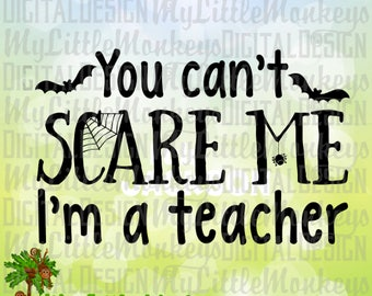 Halloween SVG, You Can't Scare Me I'm a Teacher SVG, Teacher shirt svg, Funny Teacher svg, Commercial Use SVG, Cut File, Clipart dxf eps png